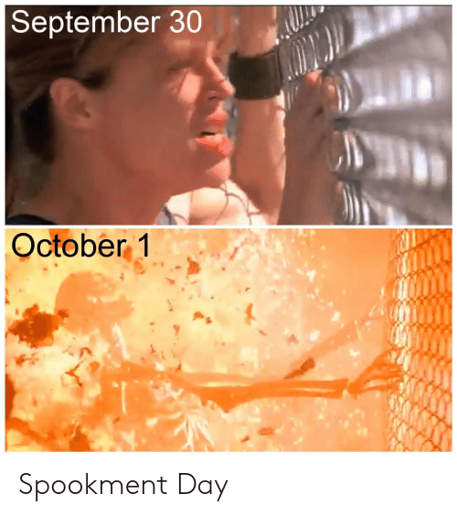 September, Day, and October: September 30  October 1 Spookment Day