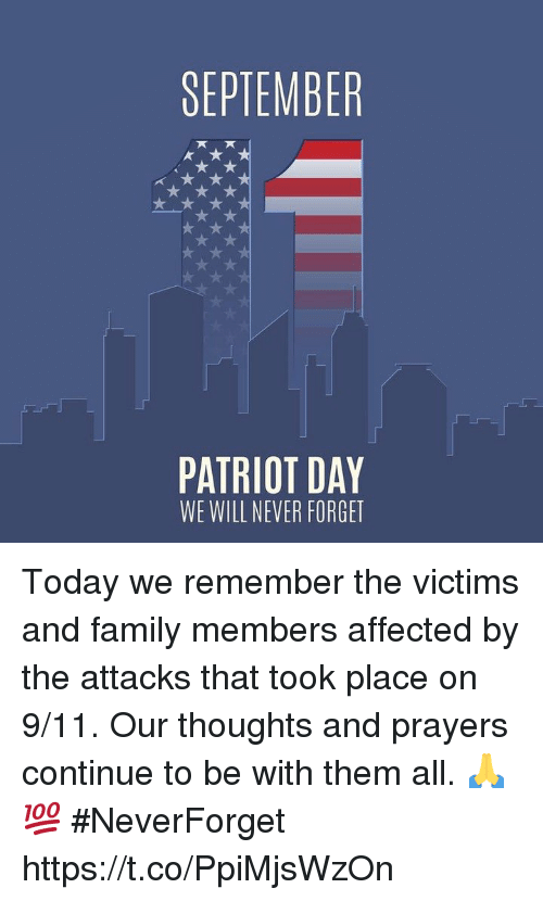 Neverforget: SEPTEMBER  PATRIOT DAY  WE WILL NEVER FORGET Today we remember the victims and family members affected by the attacks that took place on 9/11. Our thoughts and prayers continue to be with them all. 🙏💯 #NeverForget https://t.co/PpiMjsWzOn