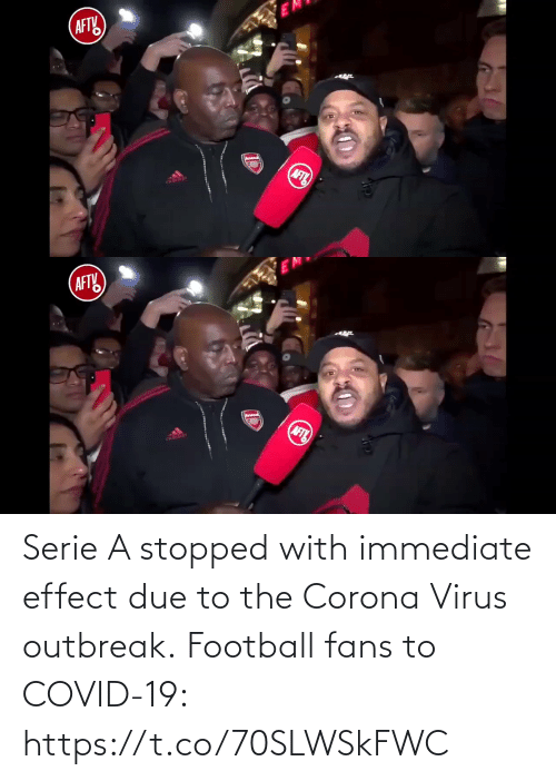 effect: Serie A stopped with immediate effect due to the Corona Virus outbreak.  Football fans to COVID-19:  https://t.co/70SLWSkFWC
