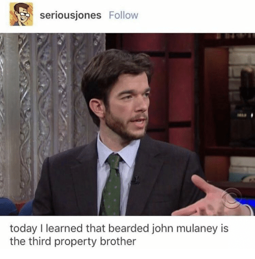 Bearded: seriousjones Follow  today I learned that bearded john mulaney is  the third property brother