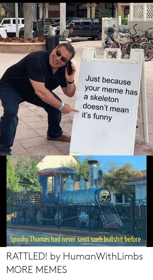 Dank, Funny, and Meme: SET  Just because  your meme has  a skeleton  doesn't mean  it's funny  Spooky Thomas had never seen sueh bullshit before RATTLED! by HumanWithLimbs MORE MEMES