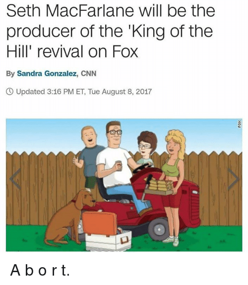 cnn.com, King of the Hill, and Memes: Seth MacFarlane will be the  producer of the 'King of the  Hill' revival on Fox  By Sandra Gonzalez, CNN  O Updated 3:16 PM ET, Tue August 8, 2017  23 A b o r t.