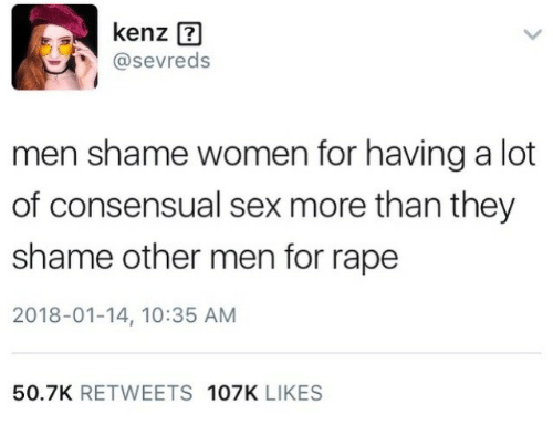 Sex, Rape, and Women: @sevreds  men shame women for having a lot  of consensual sex more than they  shame other men for rape  2018-01-14, 10:35 AM  50.7K RETWEETS 107K LIKES