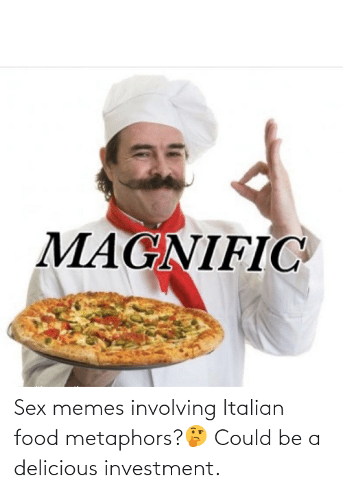 Sex Memes: Sex memes involving Italian food metaphors?🤔 Could be a delicious investment.