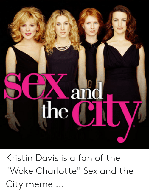 "Meme, Sex, and Charlotte: SEXand  the CL Kristin Davis is a fan of the ""Woke Charlotte"" Sex and the City meme ..."