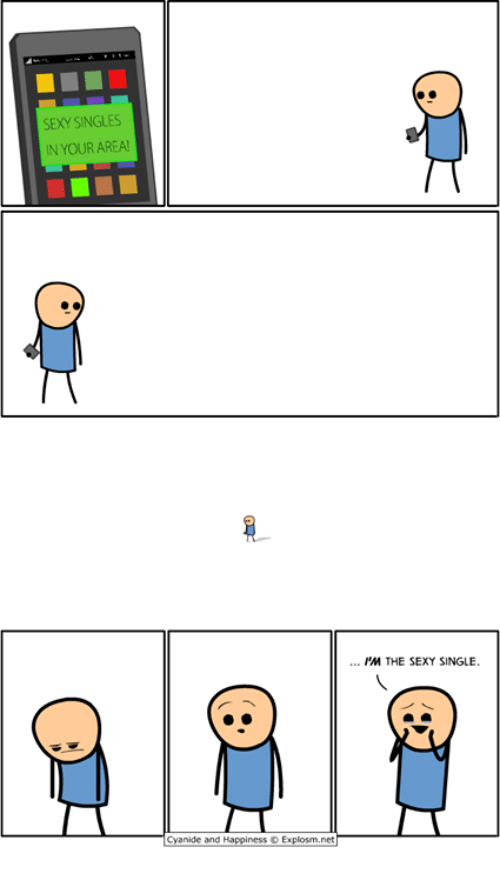 Sexy Singles In Your Area: SEXY SINGLES  IN YOUR AREA!  Cyanide and Happiness Explosm.net  IM THE SEXY SINGLE.
