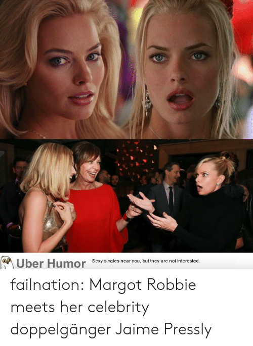 doppelganger: Sexy singles near you, but they are not interested failnation:  Margot Robbie meets her celebrity doppelgänger Jaime Pressly