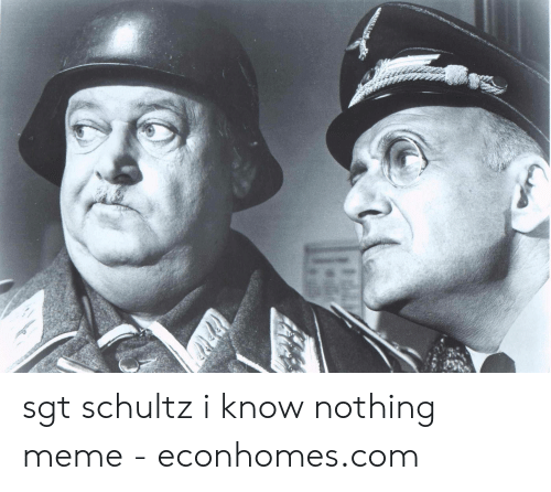 25 Best Memes About Schultz I Know Nothing Meme Schultz I Know