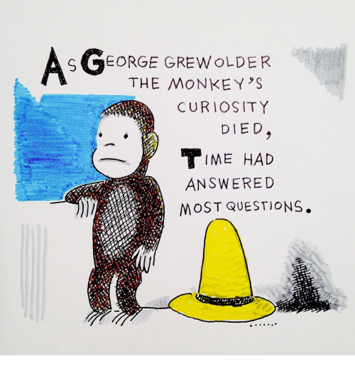 answere: SGTEORGE GREWOLDER  THE MONKEY'S  CURIOSITY  DIED  IME HAD  ANSWERE D  MOST QUESTIONS.