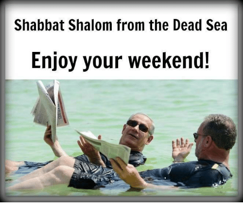 Memes, 🤖, and Weekend: Shabbat Shalom from the Dead Sea  Enjoy your weekend!