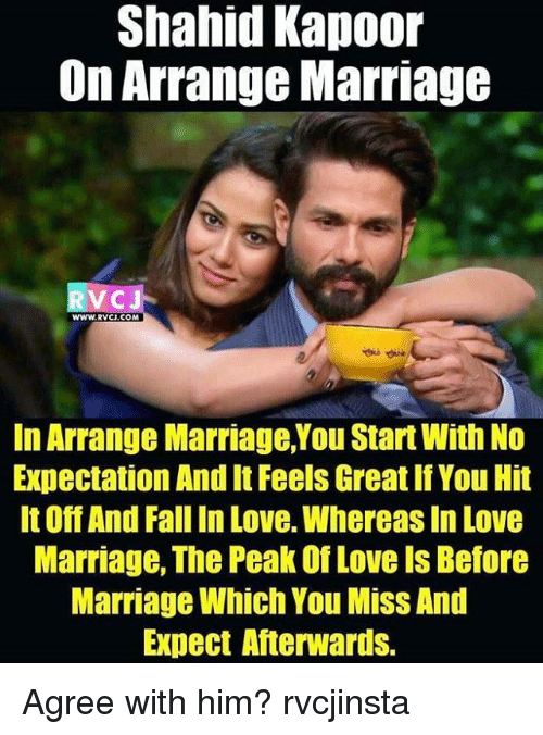 Arrange Marriages: Shahid Kapoor  On Arrange Marriage  RVC  WWW. RVCJ.COM  In Arrange Marriage, You Start With No  Expectation And It Feels Great If You Hit  It OffAnd Fall In Love. Whereas In Love  Marriage, The Peak Of Love Is Before  Marriage Which You MissAnd  Expect Afterwards. Agree with him? rvcjinsta