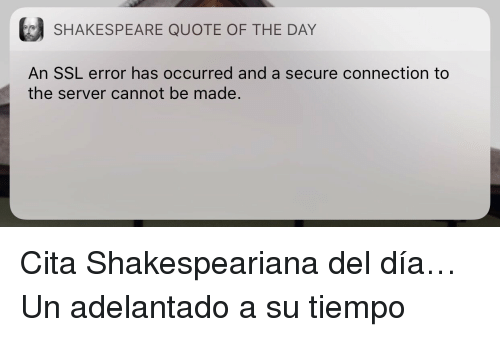Quote Of The Day: (  SHAKESPEARE QUOTE OF THE DAY  An SSL error has occurred and a secure connection to  the server cannot be made. <p>Cita Shakespeariana del día&hellip;</p>  <p>Un adelantado a su tiempo</p>
