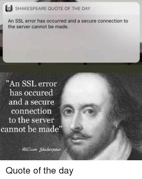 """Quote Of The Day: SHAKESPEARE QUOTE OF THE DAY  An SSL error has occurred and a secure connection to  the server cannot be made  """"An SSL error  has occured  and a secure  connection  to the server  cannot be made""""  William Shakespe Quote of the day"""