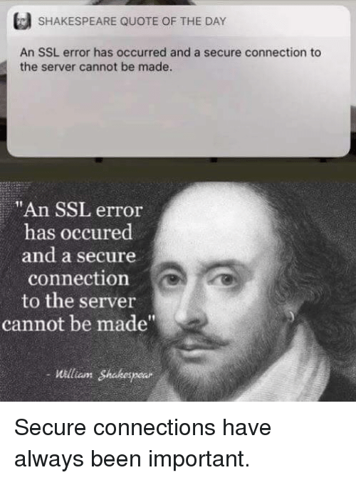 """Quote Of The Day: SHAKESPEARE QUOTE OF THE DAY  An SSL error has occurred and a secure connection to  the server cannot be made  """"An SSL error  has occured  and a secure  connection  to the server  cannot be made  William Shakespear Secure connections have always been important."""