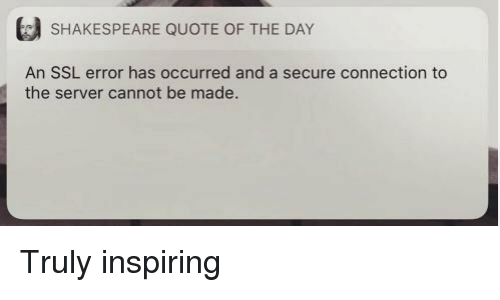 Quote Of The Day: SHAKESPEARE QUOTE OF THE DAY  An SSL error has occurred and a secure connection to  the server cannot be made. Truly inspiring