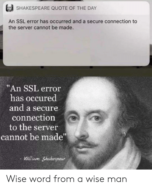 "Shakespeare, Word, and Ssl: SHAKESPEARE QUOTE OF THE DAY  An SSL error has occurred and a secure connection to  the server cannot be made.  ""An SSL error  has occured  and a secure  connection  to the server  cannot be made""  William Shakespear Wise word from a wise man"