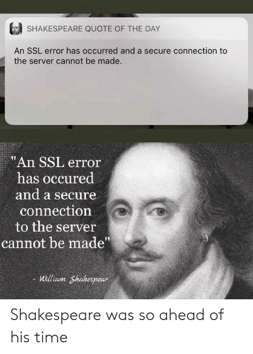 """Shakespeare, Time, and Ssl: SHAKESPEARE QUOTE OF THE DAY  An SSL error has occurred and a secure connection to  the server cannot be made.  """"An SSL error  has occured  and a secure  connection  to the server  cannot be made""""  William Shakespear Shakespeare was so ahead of his time"""