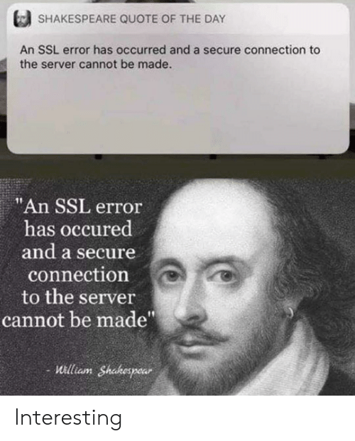"Shakespeare, Ssl, and Quote: SHAKESPEARE QUOTE OF THE DAY  An SSL error has occurred and a secure connection to  the server cannot be made.  ""An SSL error  has occured  and a secure  connection  to the server  cannot be made""  William Shakespear Interesting"