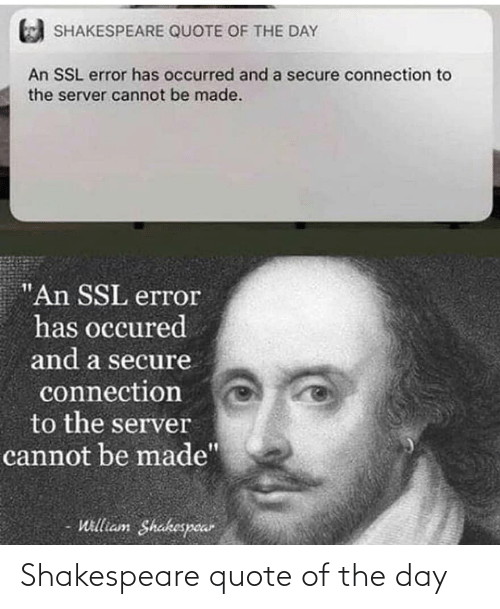 """Quote Of The Day: SHAKESPEARE QUOTE OF THE DAY  An SSL error has occurred and a secure connection to  the server cannot be made.  """"An SSL error  has occured  and a secure  connection  to the server  cannot be made""""  William Shakespear Shakespeare quote of the day"""
