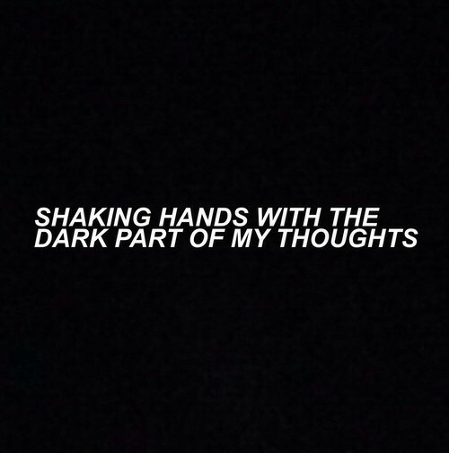 Dark, The Dark, and Shaking Hands: SHAKING HANDS WITH THE  DARK PART OF MY THOUGHTS