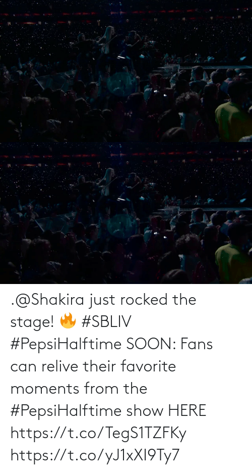 Shakira: .@Shakira just rocked the stage! 🔥 #SBLIV #PepsiHalftime  SOON: Fans can relive their favorite moments from the #PepsiHalftime show HERE https://t.co/TegS1TZFKy https://t.co/yJ1xXI9Ty7