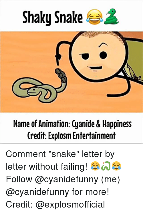"""Cyanide Happy: Shaky Snake  Name of Animation: Cyanide & Happiness  Credit: Explosm Entertainment Comment """"snake"""" letter by letter without failing! 😂🐍😂 Follow @cyanidefunny (me) @cyanidefunny for more! Credit: @explosmofficial"""