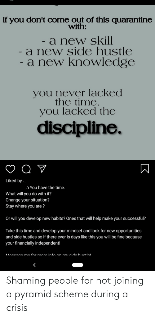 Shaming: Shaming people for not joining a pyramid scheme during a crisis