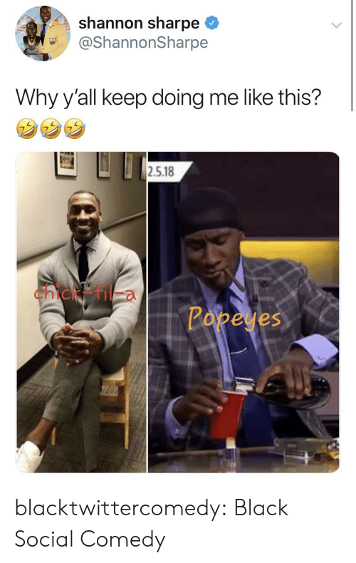 Me Like: shannon sharpe  @ShannonSharpe  Why y'all keep doing me like this?  2.5.18  chick  Papeyes blacktwittercomedy:  Black Social Comedy