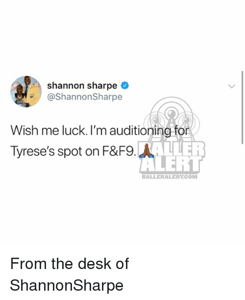 Memes, Shannon Sharpe, and Desk: shannon sharpe  @ShannonSharpe  Wish me luck. I'm auditioning for  Tyrese's spot on F&F9  LER  BALLERALERT.COM From the desk of ShannonSharpe