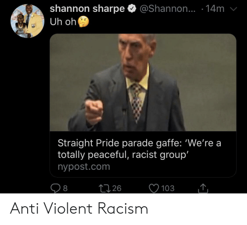 Nypost: shannon sharpe  Uh oh  @Shannon.. .14m  ALLS  Straight Pride parade gaffe: 'We're a  totally peaceful, racist group'  nypost.com  226  103  8 Anti Violent Racism