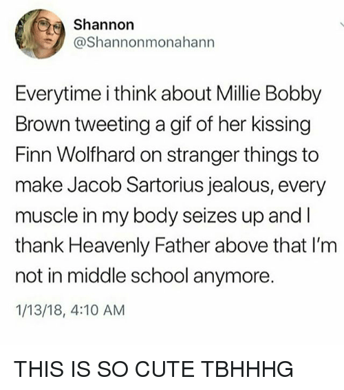 heavenly: Shannorn  @Shannonmonahann  Everytime i think about Millie Bobby  Brown tweeting a gif of her kissing  Finn Wolfhard on stranger things to  make Jacob Sartorius jealous, every  muscle in my body seizes up and l  thank Heavenly Father above that I'm  not in middle school anymore.  1/13/18, 4:10 AM THIS IS SO CUTE TBHHHG