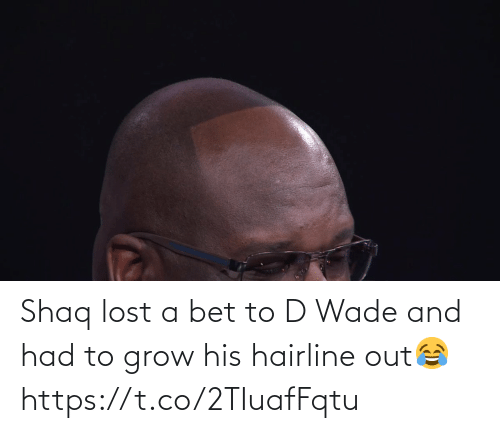 Shaq: Shaq lost a bet to D Wade and had to grow his hairline out😂 https://t.co/2TIuafFqtu
