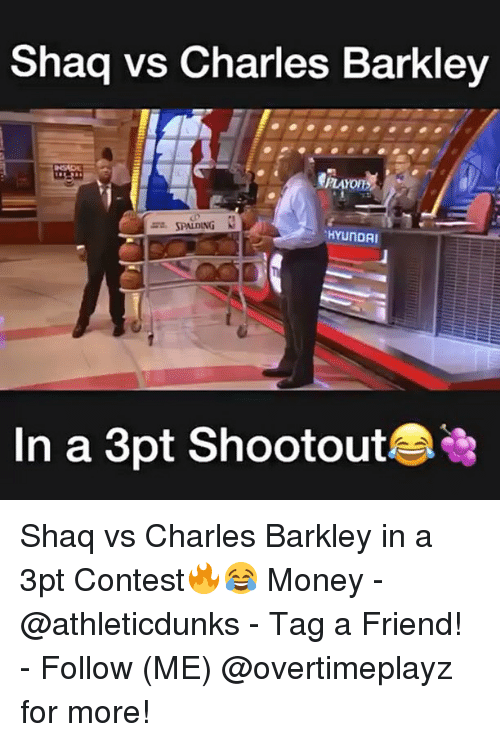 Charles Barkley: Shaq vs Charles Barkley  wa, SPALDING  HYUNDAI  In a 3pt Shootout Shaq vs Charles Barkley in a 3pt Contest🔥😂 Money - @athleticdunks - Tag a Friend! - Follow (ME) @overtimeplayz for more!