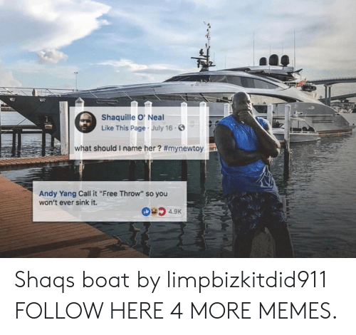 """Neal: Shaquille O' Neal  Like This Page July 16.  what should i name her? #mynewtoy  Andy Yang Call it""""Free Throw"""" so you  won't ever sink it. Shaqs boat by limpbizkitdid911 FOLLOW HERE 4 MORE MEMES."""