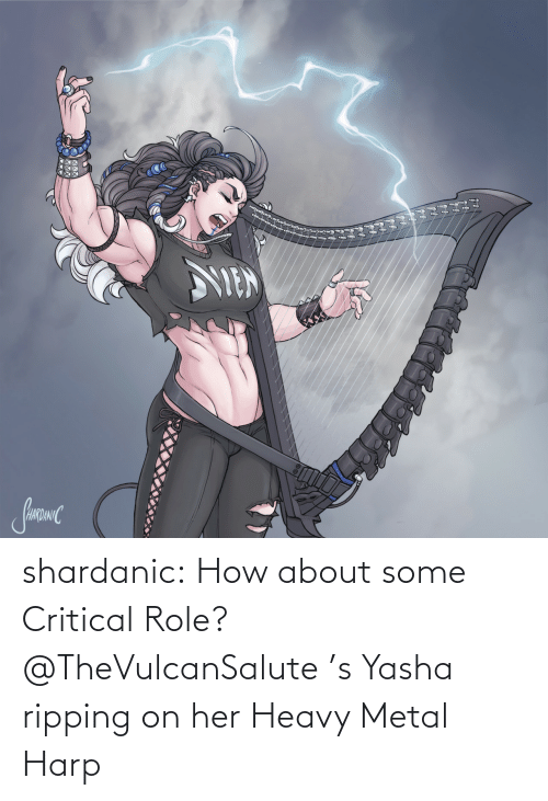 heavy: shardanic:    How about some Critical Role?   @TheVulcanSalute 's Yasha ripping on her Heavy Metal Harp