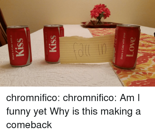 Funny, Target, and Tumblr: Share a Coke with a  Kiss  Kiss  Share a Coke with your chromnifico:  chromnifico:  Am I funny yet   Why is this making  a comeback