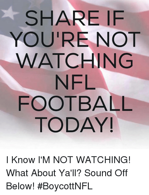 Football, Memes, and Nfl: SHARE IF  YOU'RE NOT  WATCHING  NFL  FOOTBALL  TODAY! I Know I'M NOT WATCHING!  What About Ya'll?  Sound Off Below!  #BoycottNFL