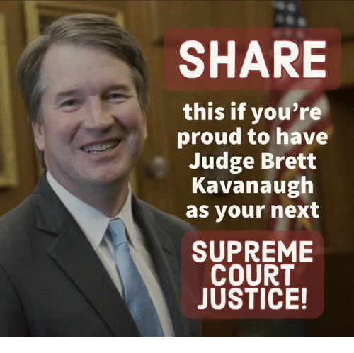 Supreme, Supreme Court, and Justice: SHARE  this if you're  proud to have  Judge Brett  Kavanaugh  as your next  SUPREME  COURT  JUSTICE!