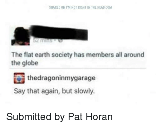 25 best memes about flat earth flat earth memes head memes and earth shared on im not right in the head com malvernweather Choice Image