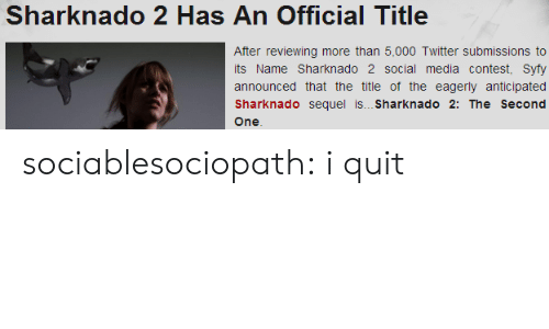 Submissions: Sharknado 2 Has An Official Title  After reviewing more than 5,000 Twitter submissions to  its Name Sharknado 2 social media contest, Syfy  announced that the title of the eagerly anticipated  Sharknado sequel is... Sharknado 2: The Second sociablesociopath:  i quit