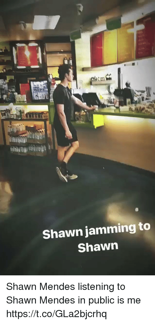 jamming: Shawn jamming to  Shawn Shawn Mendes listening to Shawn Mendes in public is me https://t.co/GLa2bjcrhq