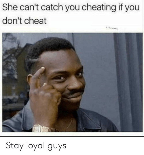 Cheating, She, and You: She can't catch you cheating if you  don't cheat  w15marksman Stay loyal guys
