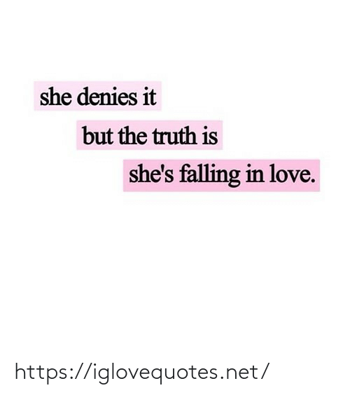 falling: she denies it  but the truth is  she's falling in love. https://iglovequotes.net/