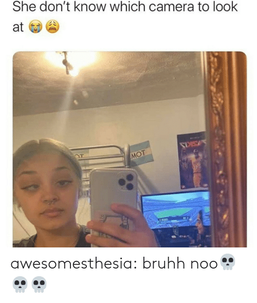 Tumblr, Blog, and Camera: She don't know which camera to look  at  MOT awesomesthesia:  bruhh noo💀💀💀