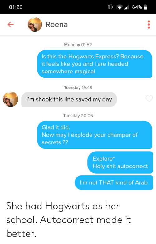 She Had: She had Hogwarts as her school. Autocorrect made it better.