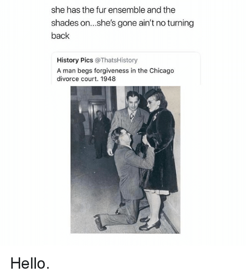 Chicago, Hello, and History: she has the fur ensemble and the  shades on...she's gone ain't no turning  back  History Pics @ThatsHistory  A man begs forgiveness in the Chicago  divorce court. 1948 Hello.