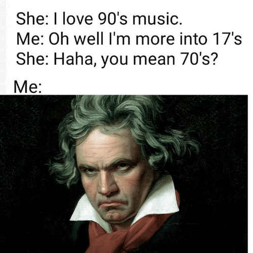 70s: She: I love 90's music.  Me: Oh well I'm more into 17's  She: Haha, you mean 70's?  Mе: