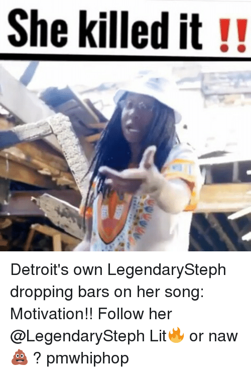 Or Naw: She killed it!! Detroit's own LegendarySteph dropping bars on her song: Motivation!! Follow her @LegendarySteph Lit🔥 or naw 💩 ? pmwhiphop