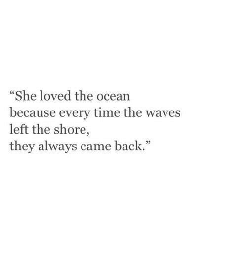 "Waves, Ocean, and Time: ""She loved the ocean  because every time the waves  left the shore,  they always came back."""