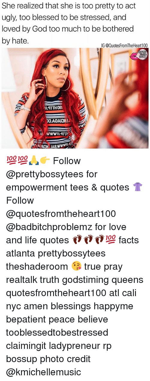 maio: She realized that she is too pretty to act  ugly, too blessed to be stressed, and  loved by God too much to be bothered  by hate.  IG @QuotesFromTheHeart100  70.AQAIOW3」  MAIO ミ」A8.ww 💯💯🙏👉 Follow @prettybossytees for empowerment tees & quotes 👚Follow @quotesfromtheheart100 @badbitchproblemz for love and life quotes 👣👣👣💯 facts atlanta prettybossytees theshaderoom 😘 true pray realtalk truth godstiming queens quotesfromtheheart100 atl cali nyc amen blessings happyme bepatient peace believe tooblessedtobestressed claimingit ladypreneur rp bossup photo credit @kmichellemusic